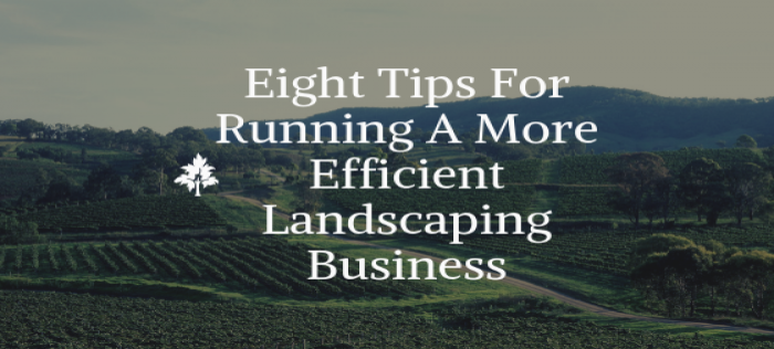 Eight Tips For Running A More Efficient Landscaping Business