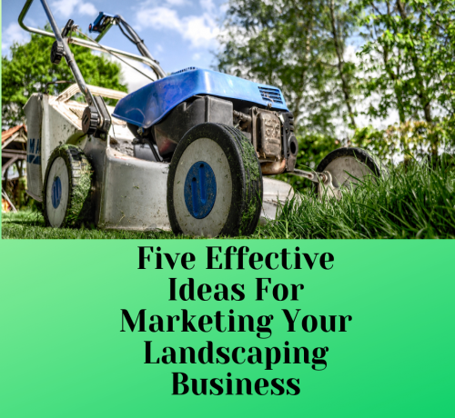 Five Effective Ideas For Marketing Your Landscaping Business