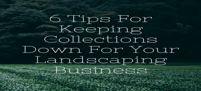 6 Tips For Keeping Collections Down For Your Landscaping Business
