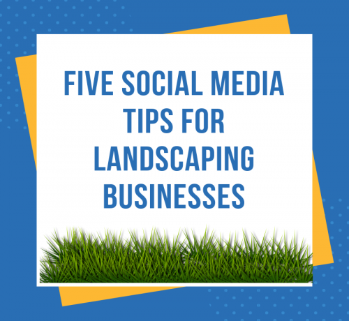 Five Social Media Tips For Landscaping Businesses