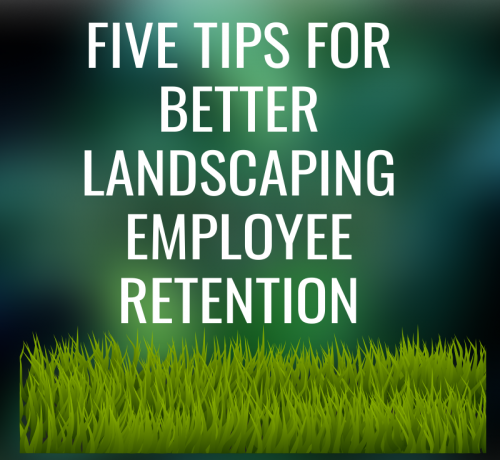 Five Tips For Better Landscaping Employee Retention