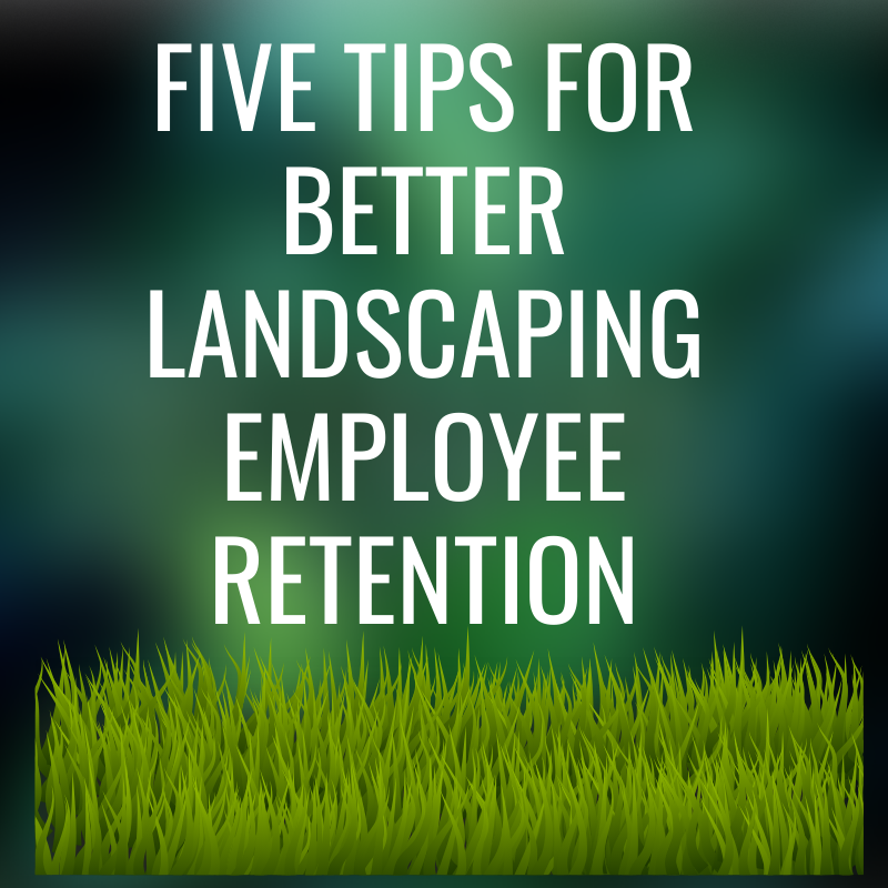 five-tips-for-better-landscaping-employee-retention