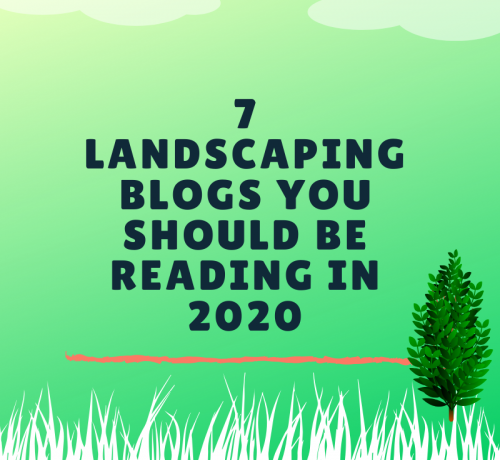 7 Landscaping Blogs You Should Be Reading In 2020